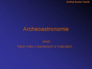 Ondej Gustav Volk Archeoastronomie aneb Nco mlo o