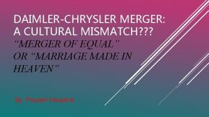DAIMLERCHRYSLER MERGER A CULTURAL MISMATCH MERGER OF EQUAL
