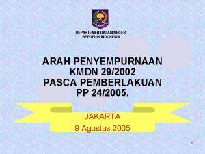 DEPARTEMEN DALAM NEGERI REPUBLIK INDONESIA ARAH PENYEMPURNAAN KMDN