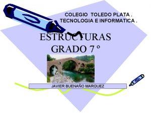 COLEGIO TOLEDO PLATA TECNOLOGIA E INFORMATICA ESTRUCTURAS GRADO