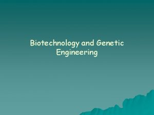 Biotechnology and Genetic Engineering Biotechnology The use of