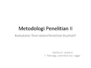 Metodologi Penelitian II Kedudukan Teori dalam Penelitian Kualitatif