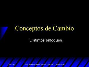 Conceptos de Cambio Distintos enfoques AgoDic 05 Clase