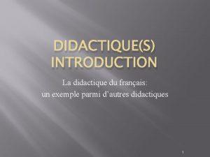 DIDACTIQUES INTRODUCTION La didactique du franais un exemple