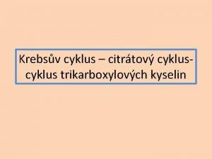 Krebsv cyklus citrtov cyklus trikarboxylovch kyselin Kiovatka aerobnho