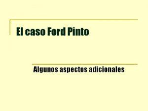 El caso Ford Pinto Algunos aspectos adicionales Caso