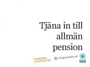 Tjna in till allmn pension ALLMN PENSION Varfr