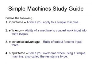 Simple Machines Study Guide Define the following 1