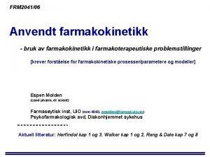FRM 204106 Anvendt farmakokinetikk bruk av farmakokinetikk i