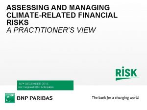 ASSESSING AND MANAGING CLIMATERELATED FINANCIAL RISKS A PRACTITIONERS