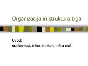 Organizacija in struktura trga Uvod uinkovitost trne strukture