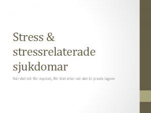 Stress stressrelaterade sjukdomar Nr det blir fr mycket