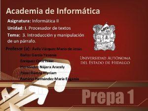 Academia de Informtica Asignatura Informtica II Unidad I