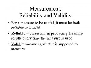 Measurement Reliability and Validity For a measure to