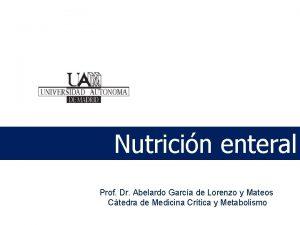 Nutricin enteral Prof Dr Abelardo Garca de Lorenzo