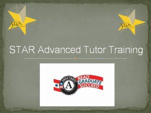 STAR Advanced Tutor Training Welcome Welcome and thank