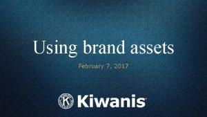 Using brand assets February 7 2017 Using brand