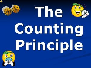 The Counting Principle Counting Outcomes Have you ever