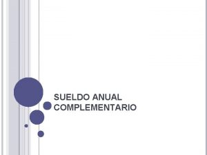SUELDO ANUAL COMPLEMENTARIO ANTECEDENTE COSTUMBRE Beneficio concedido en