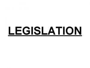LEGISLATION LEGISLATION It is derived from Latin word