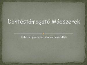 Dntstmogat Mdszerek Tbbtnyezs rtkelsi modellek Joghurt vsrls TECSO