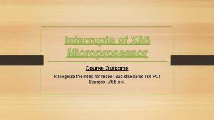 Interrupts of X 86 Microprocessor Course Outcome Recognize