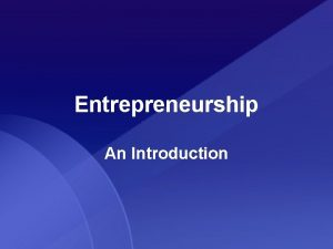 Entrepreneurship An Introduction What is an Entrepreneur Entrepreneur