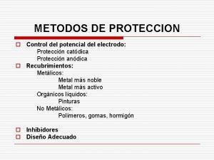 METODOS DE PROTECCION o Control del potencial del
