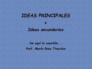 IDEAS PRINCIPALES e Ideas secundarias He aqu la