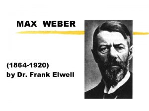 MAX WEBER 1864 1920 by Dr Frank Elwell