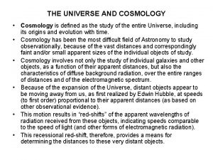 THE UNIVERSE AND COSMOLOGY Cosmology is defined as