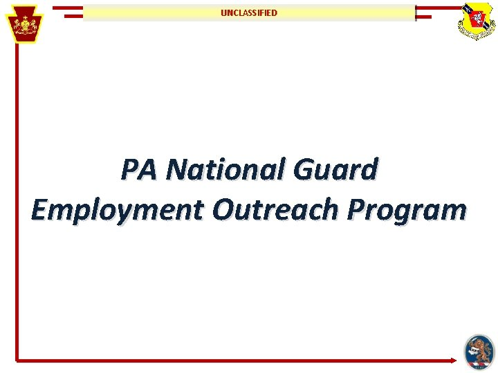 UNCLASSIFIED PA National Guard Employment Outreach Program UNCLASSIFIED