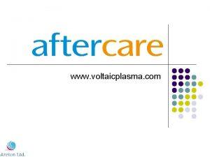 www voltaicplasma com Generally aftercare is far more