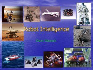 Robot Intelligence Kevin Warwick Robot Intelligence Characteristics There