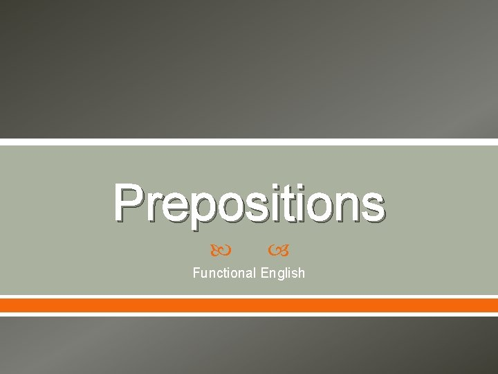 Prepositions Functional English Preposition The word preposition is
