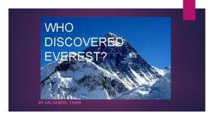 WHO DISCOVERED EVEREST BY SALSABEEL YASIR Who was