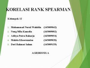 KORELASI RANK SPEARMAN Kelompok 12 1 Muhammad Nurul