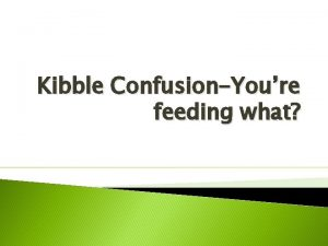 Kibble ConfusionYoure feeding what Disclaimers I am not