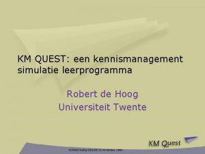 KM QUEST een kennismanagement simulatie leerprogramma Robert de