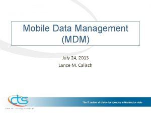Mobile Data Management MDM July 24 2013 Lance