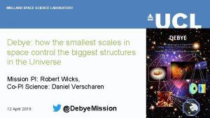MULLARD SPACE SCIENCE LABORATORY Debye how the smallest