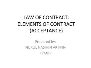 LAW OF CONTRACT ELEMENTS OF CONTRACT ACCEPTANCE Prepared