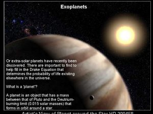 Exoplanets Or extrasolar planets have recently been discovered