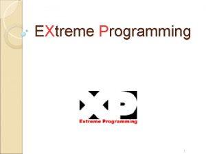 EXtreme Programming 1 Qu es Extreme Programming En
