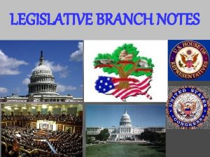 LEGISLATIVE BRANCH NOTES LEGISLATIVE BRANCH NOTES Table of