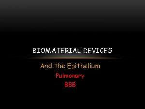 BIOMATERIAL DEVICES And the Epithelium Pulmonary BBB PULMONARY