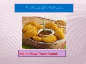 VIVA LA EMPANADA Mara Oliva Triana Ramos MISIN