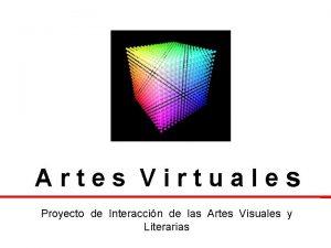 Artes Virtuales Proyecto de Interaccin de las Artes