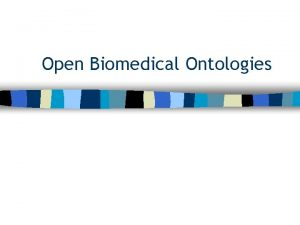 Open Biomedical Ontologies Open Biomedical Ontologies OBO n