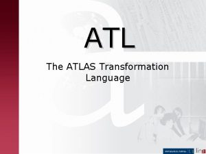 ATL The ATLAS Transformation Language ATL ATLAS Transformation
